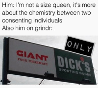 Did I even ask tho? ¯\_(ツ)_-¯: Him: I'm not a size queen, it's more  about the chemistry between two  consenting individuals  Also him on grindr  ONLY  GIANT  SPORTING GOODS Did I even ask tho? ¯\_(ツ)_-¯