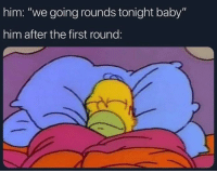 """Memes, Wonder, and Baby: him: """"we going rounds tonight baby""""  him after the first round: i wonder how many people like my account"""