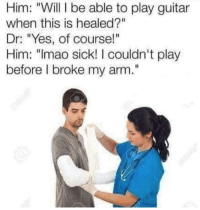 "Funny, Guitar, and Sick: Him: ""Will I be able to play guitar  when this is healed?""  Dr: ""Yes, of course!""  Him: ""Imao sick! I couldn't play  before l broke my arm."" Laughed way too hard at this! https://t.co/mp4STXaFZB"