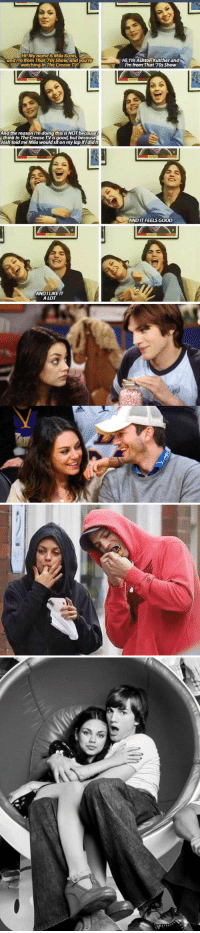 Goals, Mila Kunis, and Relationship Goals: HiMyname is Mila Kunts  and Im from That 70s Show and you're  watching In The Crease  Hi Im Ashton Kutcher and  I'm from That 7Os Show  And the reason I'm doing this is NOT because  think In The Crease TVis good, but because  Josh told me Mila would sit on my lap ifidid it  ANDIT FEELS GOOD  ANDILIKE IT  A LOT Mila Kunis and Ashton Kutcher are the real relationship goals https://t.co/vQQcEc1DAp