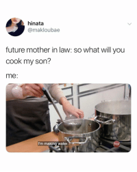 Future, Water, and Girl Memes: hinata  @makloubae  future mother in law: so what will you  cook my son?  me:  I'm making water.
