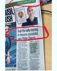 "Books, Club, and Ferrari: HINDUSTAN TIMES, NEW DELHI  THURSDAY, FEBRUARY 14, 2019  USH  USH  ROBIN SHARMA  author  leadership expert as  Grab the early moming  to become successful,  arly to bed and early to  rise makes a man healthy,  wealthy, and wise, goes  the popular rhyme. And The book is not just  aruvethe wakerupmarly uart  about waking up at  about waking up at  prove the wake up early' part  through his latest book, The  5AM Club  5am, but there is a  specific morning  Private lessons that  leadership and performance  routine-20:20:20-  Which Turge  ROBIN SHARMA  Robin Sharma has been  imparting to billionaires and  celebrities have now found  imparting to bilionalres andwhich l urge the  The globally readers to  author of The Monk Who Sold  their way into his new book  The globally renowned  AUTH0R  His Ferrari says that the  Who Sold  BIAN  twilight period in the morning  is of ""peace and tranquility"" mind by reading, watching a  and tranquility beinga  ""luxury"" in our times, should podcast  not be missed  minutes is for growing your  useful video or listening toa  ""There are a lot of peopie  ""I have been teaching the 5 with a lot of money but money  AM club method for above 20 isall they have. It's very  years. The book is not just  about waking up at 5am, but people want to be the heroes of  there is a specific morning  routine - 20:20:20-whichI want to rise above their  inspiring to see how many  their lives, how many people  ctrcumstances. I don't just  urge the readers to follow,  Sharma says  write books but I am putting  He has divided the first hour down the information that its  turing the winter, althoughof 20 minutes each. The rst  of the day into three segments not superficial but  of 20 minutes each. The first creates change,""he said,  creates change,""be Thought you'd find value in this article. ✌🏽"