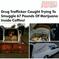 Memes, Immigration, and Link: HIPHOP  Drug Trafficker Caught Trying To  smuggle 67 Pounds of Marijuana  Inside Coffins! Agents at an immigration checkpoint questioned the driver of a white hearse and became suspicious when his answers about where he was going became inconsistent, according to border patrol officials. - FULL VIDEO AND STORY AT PMWHIPHOP.COM LINK IN BIO