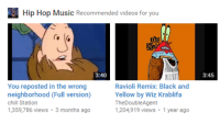 me_irl: HipHop Music Recommended videos for you  You reposted in the wrong  Ravioli Remix: Black and  neighborhood (Full version)  Yellow by Wiz Krablifa  chill Station  The DoubleAgent  1,359,786 views  3 months ago  1,204,919 views  1 year ago  3:45 me_irl