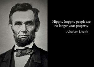 Slave owners be mad when he pulled up into the White House by Kieran_JSL MORE MEMES: Hippity hoppity people are  no longer your property  Abraham Lincoln Slave owners be mad when he pulled up into the White House by Kieran_JSL MORE MEMES
