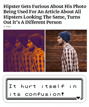 Goodnight: Hipster Gets Furious About His Photo  Being Used For An Article About All  Hipsters Looking The Same, Turns  Out It's A Different Person  Funny  It hurt tsel f i n Goodnight