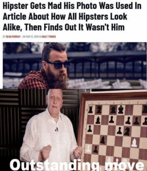 Well played via /r/memes https://ift.tt/33ODGhF: Hipster Gets Mad His Photo Was Used In  Article About How All Hipsters Look  Alike, Then Finds Out It Wasn't Him  BY SEAN MURRAY - ON MAR I2, 201 IN DAILY THINGS  Outstanding move Well played via /r/memes https://ift.tt/33ODGhF