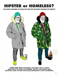 HIPSTER or HOMELESS?  USE MAGIC MARKERS TO MAKE THE MAN ON THE RIGHT INVISIBLE TO SOCIETY!  SECRET HINT: While both hipsters and hobos share a mutual  appreciation for beards, old clothing, and dirt, most hipsters give  themselves away via their unwavering commitment to color coordination. Very close indeed.