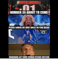 ,😂😂😂😂😂😂😂😂😂😂 wwe wweraw wwelife wwelive wwenetwork wwenxt tna nxt wwememes wwefunny wrestling memes funny likeforlike like4like gta ps4 xboxone xbox wwefan myfan nba nfl nhl nascar girls mygirls funygirls 30: HIRIINALRIIMIBLE  NUMBER 30 ABOUT TO COME  PLEASE SAMOA JOE KURT ANGLE OR FINN BALOR  ROMA ROMAN REIGNS  30  OREALROMANWWE  HAHAHAHA GETSOMEROMAN REIGNS INSTEAD ,😂😂😂😂😂😂😂😂😂😂 wwe wweraw wwelife wwelive wwenetwork wwenxt tna nxt wwememes wwefunny wrestling memes funny likeforlike like4like gta ps4 xboxone xbox wwefan myfan nba nfl nhl nascar girls mygirls funygirls 30