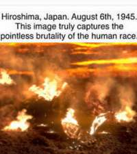 OC: Hiroshima, Japan. August 6th, 1945.  This image truly captures the  pointless brutality of the human race. OC