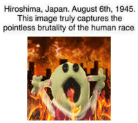 Image, Japan, and Race: Hiroshima, Japan. August 6th, 1945  This image truly captures the  pointless brutality of the human race. https://t.co/U0e34hjszW