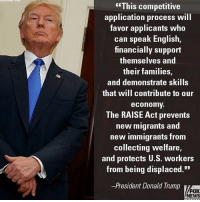 """This is perfect 🇺🇸😀👍 AmericaFirst veterans illegalimmigrants illegalimmigrant illegalimmigration trumppence TrumpTrain TriumphWithTrump trump DonaldTrump trumpmemes politics obamasucks conservative conservatives gop republican republicans liberalssuck democratssuck president PresidentTrump MakeAmericaGreatAgain repealobamacare buildthewall defenddonald draintheswamp DealWithIt usa meme 🇺🇸 🇺🇸Partners🇺🇸 @savior_of_the_west @momfortrump @trump2016_2024president @2016america @conserve.the.constitution @republican4life_ @megapatriot @si.republicans @the_caliconservative @trump_those_liberals @united.conservatives: his competitive  application process will  tavor applicants who  can speak English  financially support  themselves and  their families,  and demonstrate skills  that will contribute to our  economy.  The RAISE Act prevents  new migrants and  new immigrants fronm  collecting welfare,  and protects U.S. workers  from being displaced.""""  -President Donald Trump  FOX  NEWS This is perfect 🇺🇸😀👍 AmericaFirst veterans illegalimmigrants illegalimmigrant illegalimmigration trumppence TrumpTrain TriumphWithTrump trump DonaldTrump trumpmemes politics obamasucks conservative conservatives gop republican republicans liberalssuck democratssuck president PresidentTrump MakeAmericaGreatAgain repealobamacare buildthewall defenddonald draintheswamp DealWithIt usa meme 🇺🇸 🇺🇸Partners🇺🇸 @savior_of_the_west @momfortrump @trump2016_2024president @2016america @conserve.the.constitution @republican4life_ @megapatriot @si.republicans @the_caliconservative @trump_those_liberals @united.conservatives"""