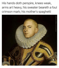 Memes, Respect, and Spaghetti: His hands doth perspire, knees weak,  arms art heavy, his sweater beareth a foul  crimson mark his mother's spaghetti Gotta respect the classics 👌🍝