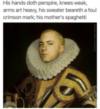 Spaghetti, Dank Memes, and Mothers: His hands doth perspire, knees weak,  arms art heavy, his sweater beareth a foul  crimson mark his mother's spaghetti Stop.
