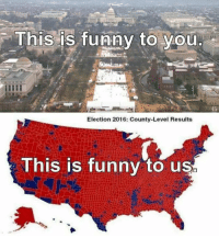 Memes, 🤖, and Depiction: his is funny  to you  Election 2016: County-Level Results  This is funny to us Interesting fact: The top picture is not an accurate depiction, but the bottom one is.