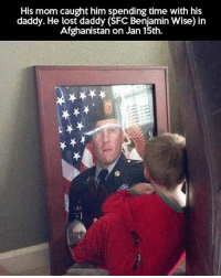 Memes, Lost, and Afghanistan: His mom caught him spending time with his  daddy. He lost daddy (SFC Benjamin Wise) in  Afghanistan on Jan 15th. Heartbreaking