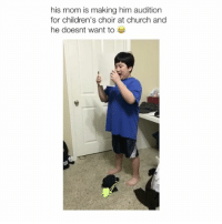 Girl Memes, Audition, and Audit: his mom is making him audition  for children's choir at church and  he doesnt want to OMG i'm laughing so hard (Via: xjanechoi | Twitter) Follow @bitchy.tweets if you're watching 👏🌸😁