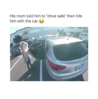 "Memes, Drive, and Mom: His mom told him to ""drive safe"" then hits  him with the car Follow me (@hangars) for more ❤️"