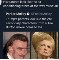 I cant: His parents look like the air  conditioning broke at the wax museum  Parker Molloy @ParkerMolloy  Trump's parents look like they're  secondary characters from a Tim  Burton movie come to life I cant