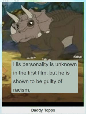 alexandot:the land before time wiki is the most wild place on the internet: His personality is unknown  in the first film, but he is  shown to be guilty of  racism  Daddy Topps alexandot:the land before time wiki is the most wild place on the internet