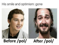 Memes, True, and Smile: His smile and optimism: gone  Before/pol After/pol/ It's true!