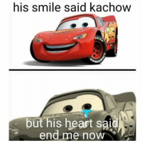 Heart, Smile, and Now: his smile said kachow  but his heart said  end me noW <p>Kerchew</p>