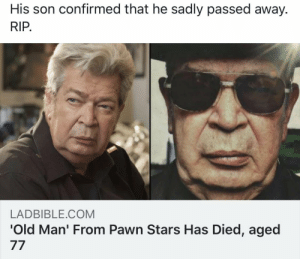 Old Man, Date, and Girl: His son confirmed that he sadly passed away.  RIP  LADBIBLE.COM  'Old Man' From Pawn Stars Has Died, aged Dumping a girl on the first date