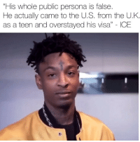 "Friends, Memes, and 🤖: ""His whole public persona is false  He actually came to the U.S. from the U.K  as a teen and overstayed his visa"" - ICE ICE - Spokesperson claims 21savage 's whole public identity is false. 21 Arrived from the uk to the us as a teenager. ➡️DM Your Friends ➡️Follow @bars"