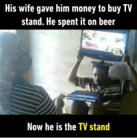 9gag, Beer, and Dank: His wife gave him money to buy IV  stand. He spent it on beer  Now he is the TV stand When can he get a rest from that?  https://9gag.com/gag/aRjgG65/sc/funny?ref=fbsc