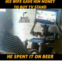 Beer, Memes, and 🤖: HIS WIFE GAVE HIM MONEY  TO BUY TV STAND  BACK  BENCHERS  THE BACKBENCHERS  HE SPENTIT ON BEER