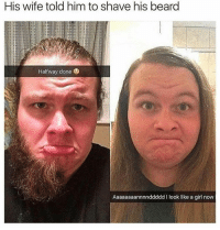 DEAD OMG: His wife told him to shave his beard  Halfway done  Aaaaaaaannnnddddd I look like a girl now DEAD OMG