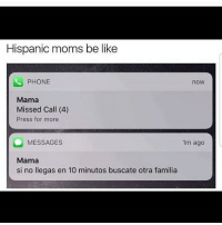 Lmaoo 😂😂😂😂😂😂 🔥 Follow Us 👉 @latinoswithattitude 🔥 latinosbelike latinasbelike latinoproblems mexicansbelike mexican mexicanproblems hispanicsbelike hispanic hispanicproblems latina latinas latino latinos hispanicsbelike: Hispanic moms be like  PHONE  now  Mama  Missed Call (4)  Press for more  MESSAGES  Mama  si no llegas en 10 minutos buscate otra familia  1m ago Lmaoo 😂😂😂😂😂😂 🔥 Follow Us 👉 @latinoswithattitude 🔥 latinosbelike latinasbelike latinoproblems mexicansbelike mexican mexicanproblems hispanicsbelike hispanic hispanicproblems latina latinas latino latinos hispanicsbelike