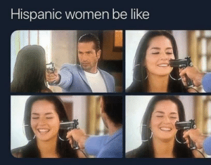 My sister sent me this: Hispanic women be like My sister sent me this