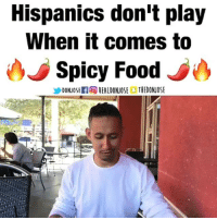 I don't know about you but the only thing I like spicy is my 👉🏽👌🏽😜 Video by: @realdonjose Follow this funny dominican 🇩🇴 hispanic @realdonjose: Hispanics don't play  When it comes to  Spicy Food  DONJOSEIf OREALDONUOSE THEDONJOSE I don't know about you but the only thing I like spicy is my 👉🏽👌🏽😜 Video by: @realdonjose Follow this funny dominican 🇩🇴 hispanic @realdonjose