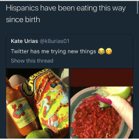 This shit good as hell I don't know about y'all but this bangin: Hispanics have been eating this way  since birth  Kate Urias @k8urias01  Twitter has me trying new things  Show this thread This shit good as hell I don't know about y'all but this bangin