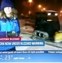 When you show up to work high as fuckv: HISTORIC BLIZZARD  ORK NOW UNDER BLIZZARD WARNING  al wind gusts of more than 60 mph possible  Power outage  230  Light Snow When you show up to work high as fuckv
