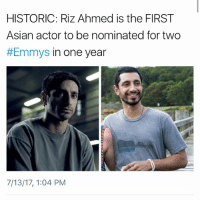 Asian, Memes, and 🤖: HISTORIC: Riz Ahmed is the FIRST  Asian actor to be nominated for two  #Emmys in one year  7/13/17, 1:04 PM 💘💘