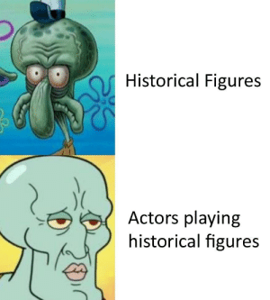 Dank, Memes, and Target: Historical Figures  Actors playing  historical figures Its just flattering, really by -Geekier MORE MEMES