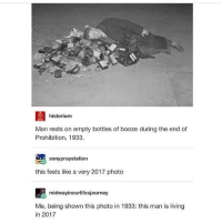 Head, Memes, and Prohibition: historium  Man rests on empty bottles of booze during the end of  Prohibition, 1933.  sonypraystation  this feels like a very 2017 photo  midwayinourlifesjourney  Me, being shown this photo in 1933: this man is living  in 2017 I have dynamite by taio cruz stuck in my head - Max textpost textposts