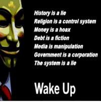 Memes, 🤖, and Manipulation: History alie  Religion a control system  Money is a hoax  Debt is a fiction  Media is manipulation  Government acorporation  The system is a lie  Wake Up Illuminati