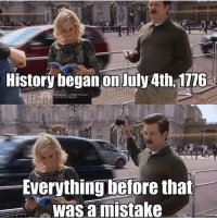 Donald Trump, Love, and Memes: History began on July 4th, 1116  Everything before that  was a mistake We all know Ron Swanson would love Donald Trump! ParksAndRec Trumplicans PresidentTrump RonSwanson MAGA TrumpTrain AmericaFirst