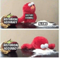 Elmo like Chapo: HISTORY  CHANNEL  HISTORICAL  ACCURACY  ALIENS  HISTORICAL  ACCURACY Elmo like Chapo
