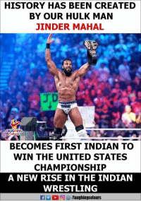 #JinderMahal #Wrestlemania34 #UnitedStatesChampion: HISTORY HAS BEEN CREATED  BY OUR HULK MAN  JINDER MAHAL  GHING  BECOMES FIRST INDIAN TO  WIN THE UNITED STATES  CHAMPIONSHIP  A NEW RISE IN THE INDIAN  WRESTLING  f/laughingcolours #JinderMahal #Wrestlemania34 #UnitedStatesChampion