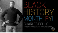 "Memes, 🤖, and American Football: HISTORY  MONTH FYI  CHARLES FOLLIS  1ST BLACK PROFESSIONAL FOOTBALL PLAYER In honor of the #SuperBowl this weekend, we celebrate Charles Follis, the first black professional American football player. ""Remember to thank him when you're watching the game on Sunday."""