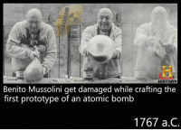 Pic dell'operaio Benedetto Tangianu: HISTORY  Mussolini get damaged while crafting the  first prototype of an atomic bomb  1767 a C Pic dell'operaio Benedetto Tangianu