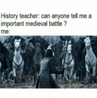 Memes, Teacher, and History: History teacher: can anyone tell me a  important medieval battle?  me:  IG/gaemofthrones Battle of the Bastards 😏