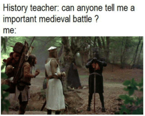 Dank, Memes, and Target: History teacher: can anyone tell me a  important medieval battle?  me: It was a massacre by AnIntenseMoist MORE MEMES