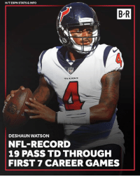 Deshaun is making a statement early in his career.: HIT ESPN STATS & INFO  B-R  5  TEXANS  DESHAUN WATSON  NFL-RECORD  19 PASS TD THROUGH  FIRST 7 CAREER GAMES Deshaun is making a statement early in his career.