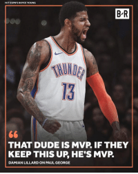 Dude, Paul George, and Damian Lillard: HIT ESPN'S ROYCE YOUNG  B'R  ND  13  THAT DUDE IS MVP. IF THEY  KEEP THIS UP, HE'S MVP.  DAMIAN LILLARD ON PAUL GEORGE MVPG? 👀