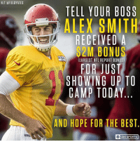 The Chiefs QB made some money today.: HIT FIELDYATES  TELL YOUR BOSS  ALEX SMITH  RECEIVEDA  2M BONUS  MOSA  (LARGEST NFL REPORT BONUS)  FOR JUST  SHOWING UPTO  CAMP TODAY  AND HOPE FOR THE BEST  CBS SPORTS The Chiefs QB made some money today.